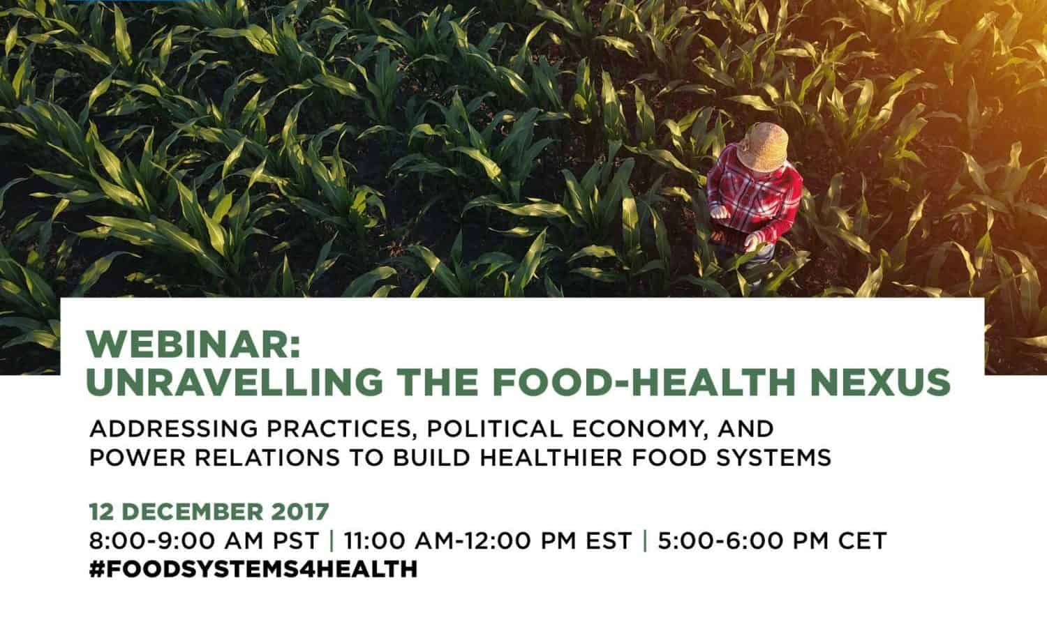 The Global Alliance for the Future of Food will host a webinar on December 12, 2017, at 11 am EST on their report titled Unravelling the Food-Health Nexus.