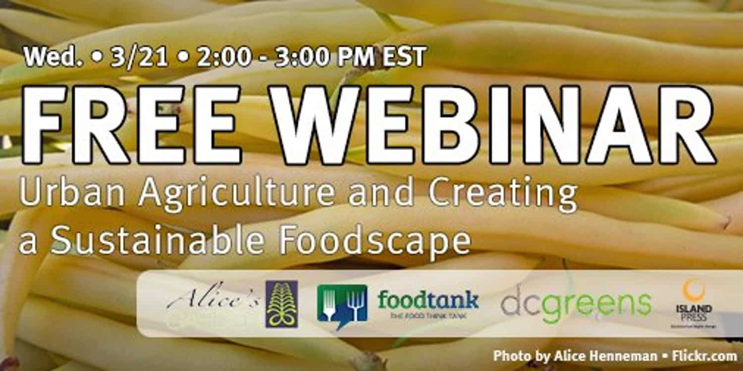 "FREE ""Urban Agriculture and Creating a Sustainable Foodscape"" webinar on March 21"
